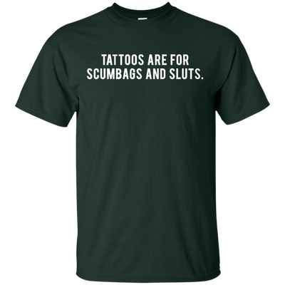 Tattoos Are For Scumbags Shirt - Forest - Shipping Worldwide - NINONINE
