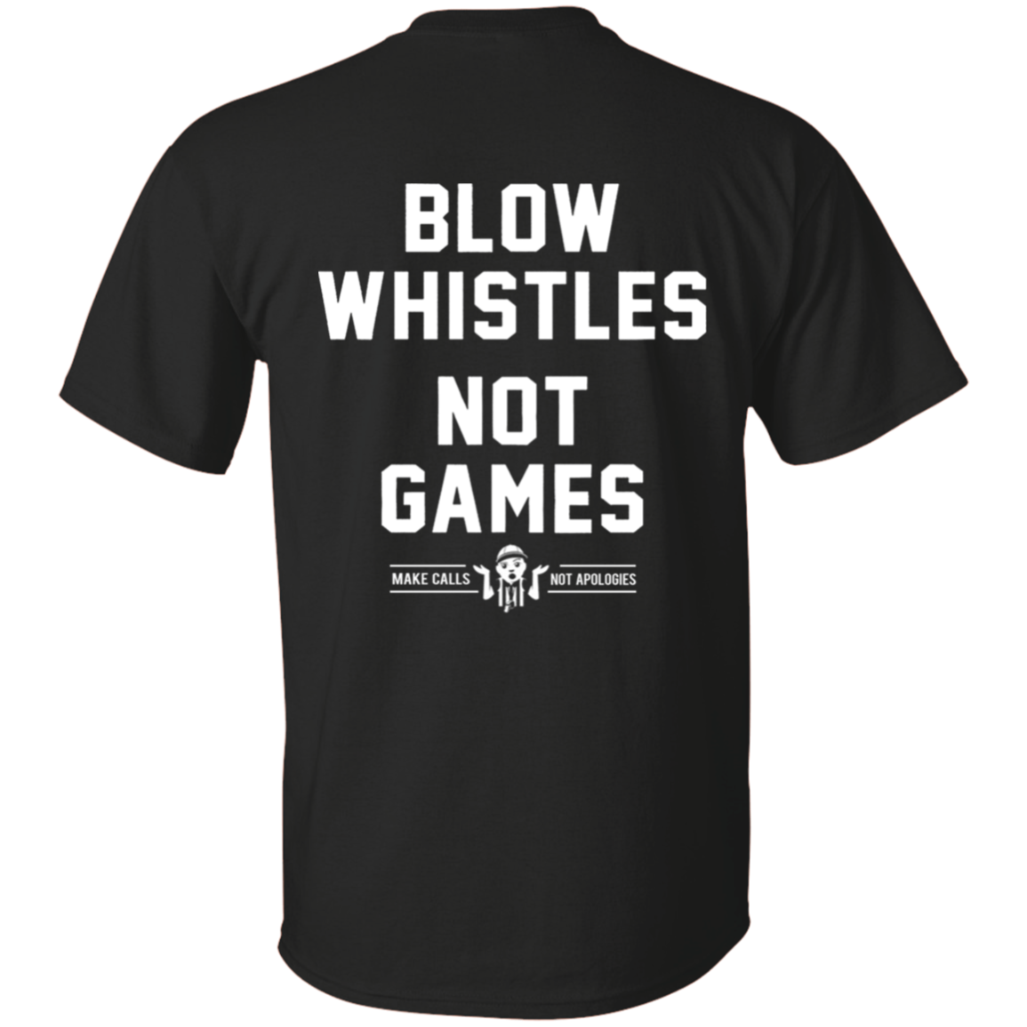 Blow Whistles Not Games Shirt