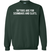 Tattoos Are For Scumbags Sweater