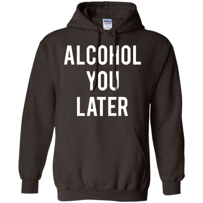 Alcohol You Later Hoodie - Shipping Worldwide - NINONINE