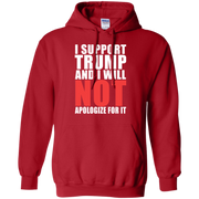 I Support Trump And I Will Not Apologize For It Hoodie