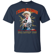 I Wanna Be Famous For Lovin You Mason Ramsey Shirt