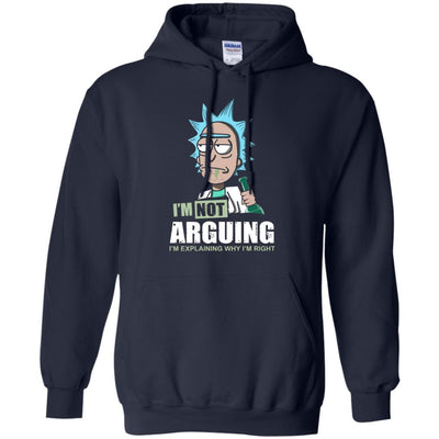 I'm Not Arguing I'm Explaining Why I'm Right Rich And Morty Hoodie - Shipping Worldwide - NINONINE