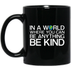 In A World Where You Can Be Anything Be Kind Mug - Shipping Worldwide - NINONINE