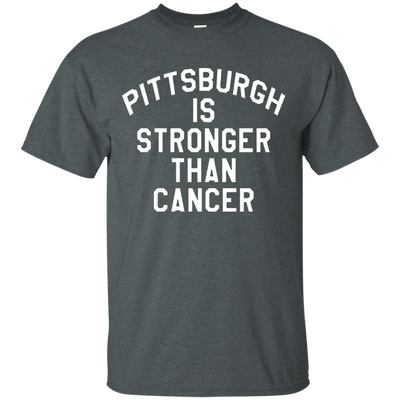 Pittsburgh Is Stronger Than Cancer Shirt - Dark Heather - Shipping Worldwide - NINONINE
