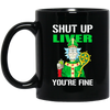 Rick And Morty Shut Up Liver You're Fine Mug - Shipping Worldwide - NINONINE