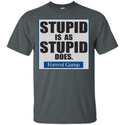 Stupid Is As Stupid Does Shirt