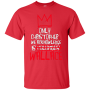 The Only Christopher We Acknowledge Is Wallace Shirt