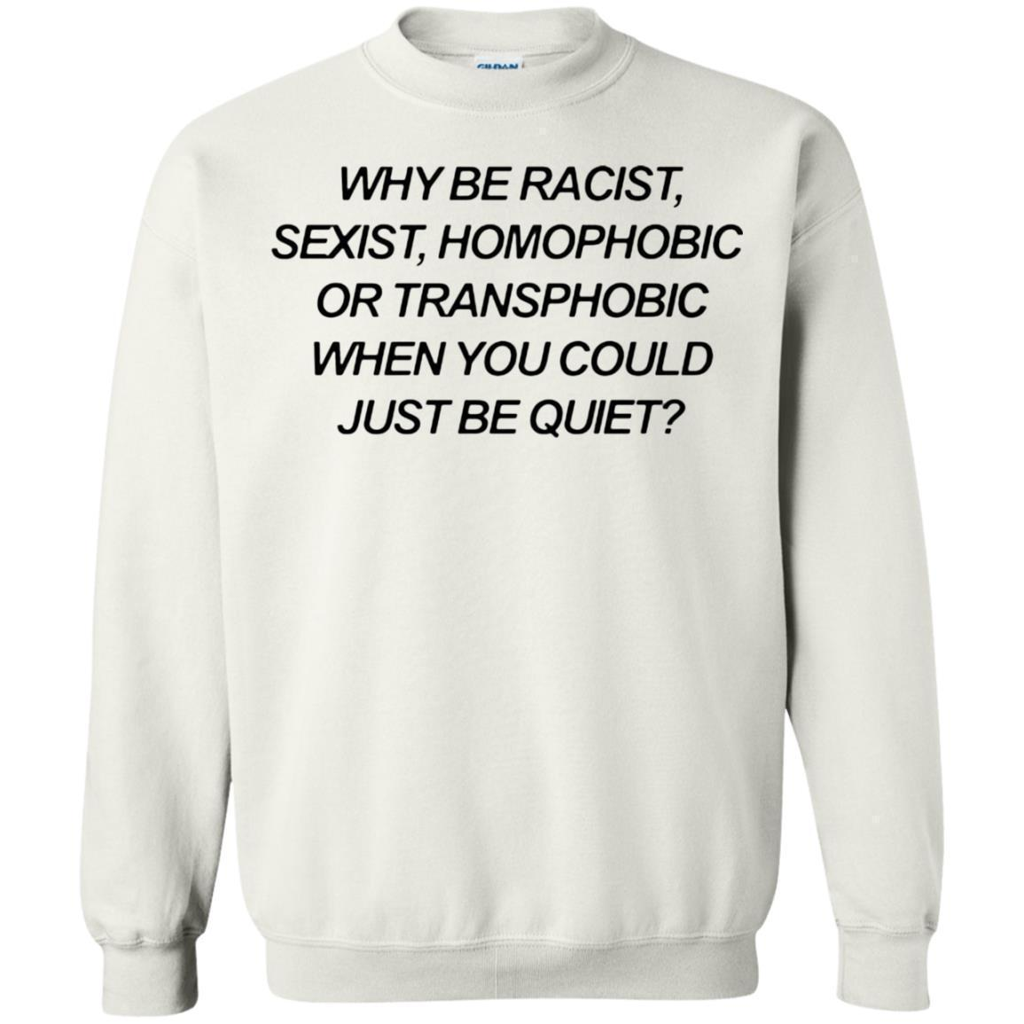 Why Be Racist Sexist Homophobic Sweater
