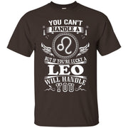 You Can't Handle A Leo But Leo Will Handle You Shirt