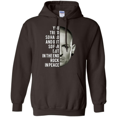 You Tried So Hard And Got So Far Chester Bennington Hoodie - Shipping Worldwide - NINONINE