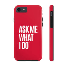 Load image into Gallery viewer, Ask Me What I Do | Red Phone Cases
