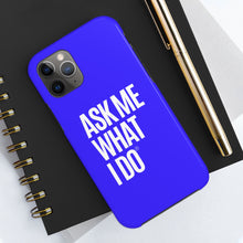 Load image into Gallery viewer, Ask Me What I Do | Blue Phone Cases