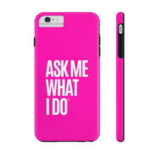 Load image into Gallery viewer, Ask Me What I Do | Pink Phone Cases