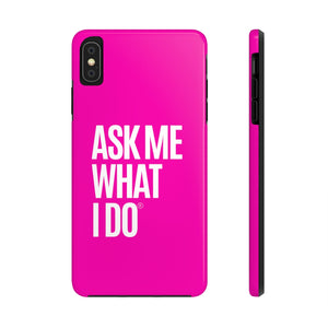 Ask Me What I Do | Pink Phone Cases