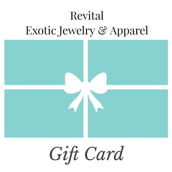 Gift Cards - The best gift EVER! - Revital Exotic Jewelry & Apparel