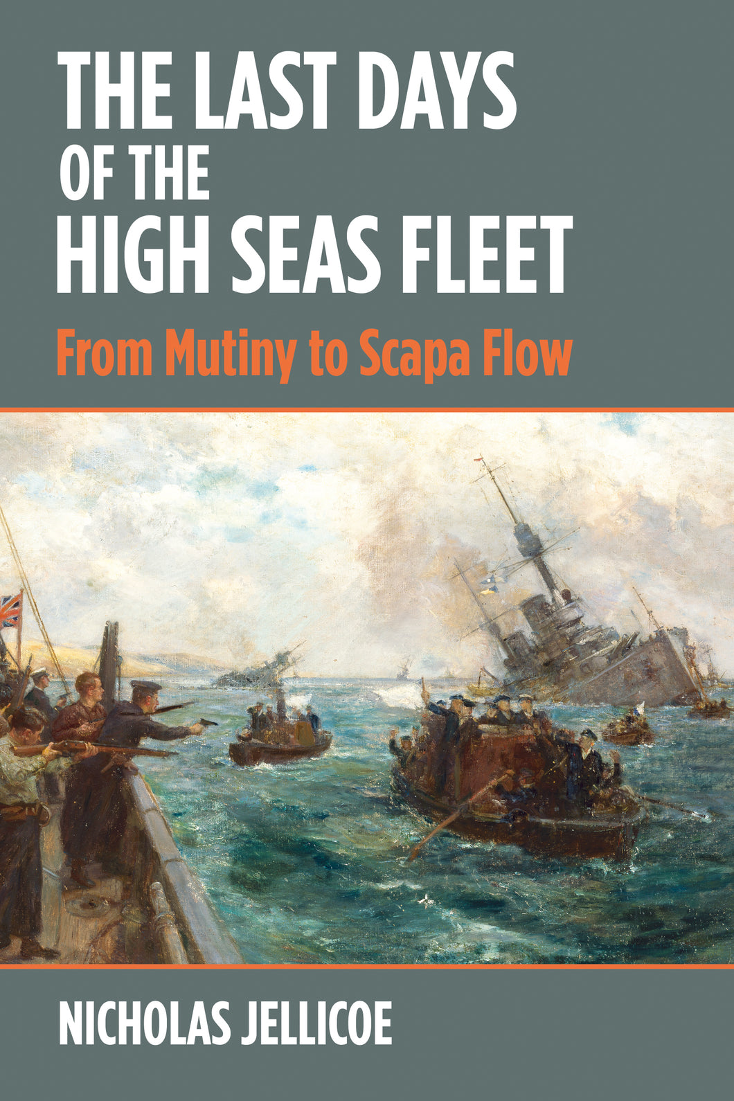 The Last Days of the High Seas Fleet. From Mutiny to Scapa Flow