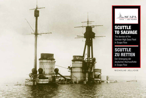 Scuttle to Salvage. The Demise of the German High Seas Fleet in Scapa Flow