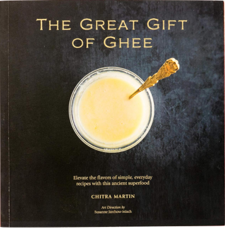The Great Gift of Ghee - Ghee Recipes and Menus by Chitra Martin
