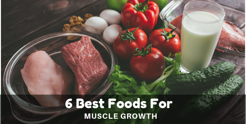 6 Best Foods For Muscle Growth