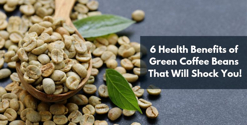 6 Health Benefits of Green Coffee Beans That Will Shock You!