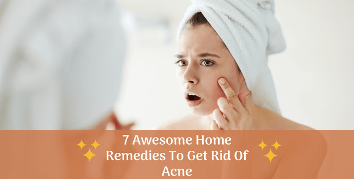 7 Awesome Home Remedies To Get Rid Of Acne