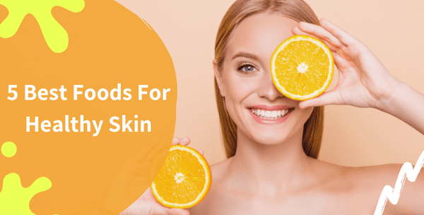 5 Best Foods For Healthy Skin