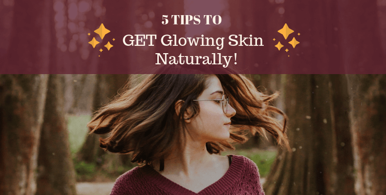 5 Tips To Get Glowing Skin Naturally!