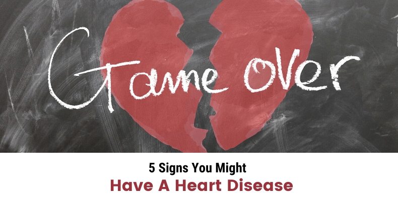 5 Signs You Might A Have Heart Disease