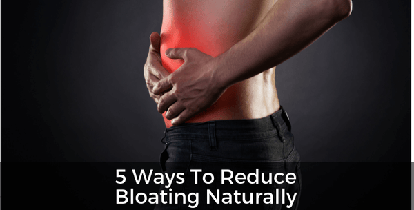 5 Ways To Reduce Bloating Naturally