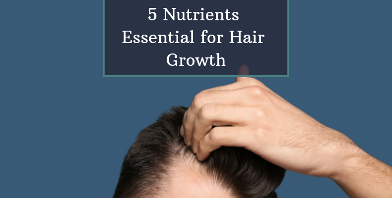 5 Nutrients Essential for Hair Growth
