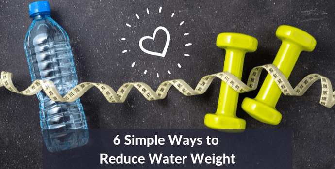 6  Simple Ways to Reduce Water Weight