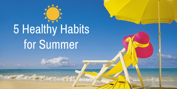 5 Healthy Habits for Summer