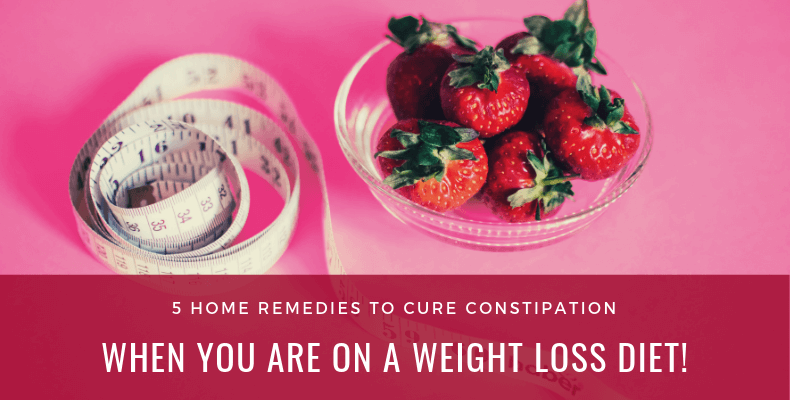 5 Home Remedies To Cure Constipation When You are on a Weight Loss Diet!