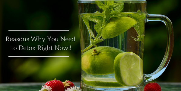 5 Reasons Why You Need to Detox Right Now!!