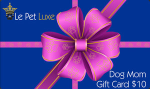 Gift Card ~ Dog Mom - Le Pet Luxe