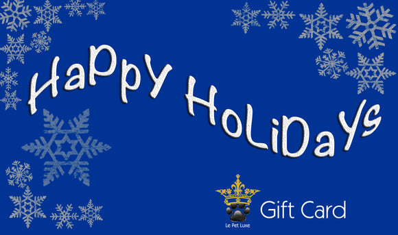 Gift Card ~ Happy Holidays - Le Pet Luxe