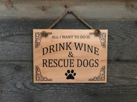All I want to do is drink wine and rescue dogs - Le Pet Luxe