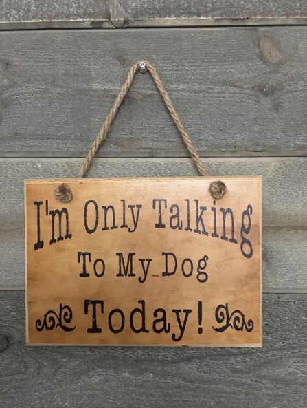 I'm only talking to my dog today! - Le Pet Luxe