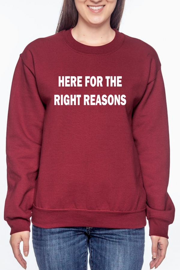 Here For The Right Reasons Crewneck