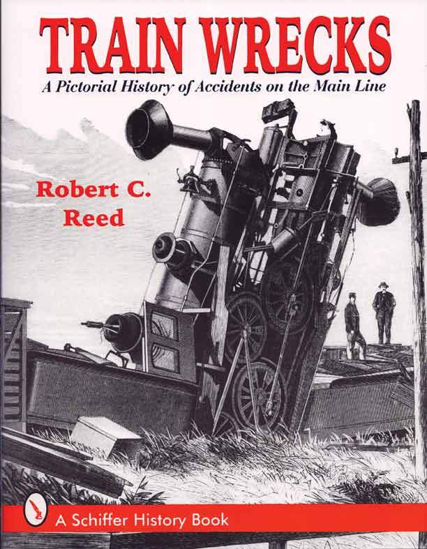 Train Wrecks: A Pictorial History of Accidents on the Main Line Book