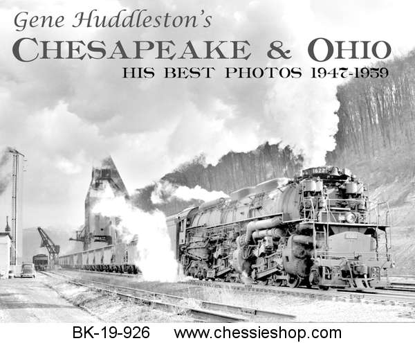 Gene Huddleston's Chesapeake & Ohio: His Best Photography 1947-1959 Book