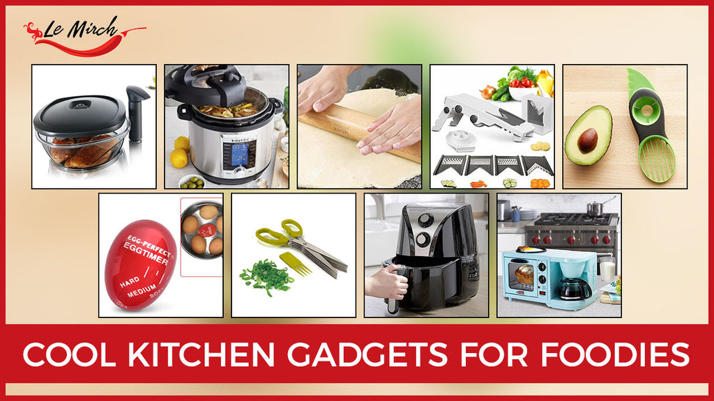 Cool Kitchen Gadgets for Foodies | Le Mirch