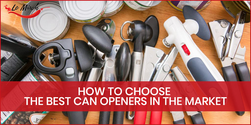 How to Choose the Best Can Openers in the Market? | Le Mirch