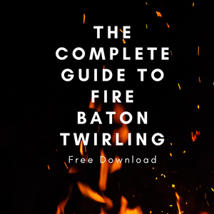 The Complete Guide To Fire Baton Twirling!