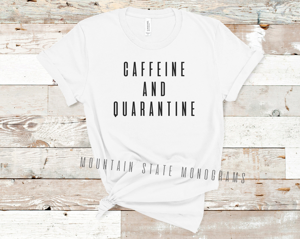 Caffeine and Quarantine | White Tee Only