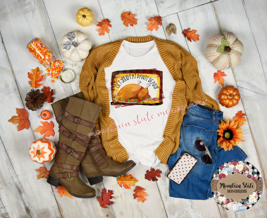 Get Your Fat Pants Ready | Thanksgiving Tee