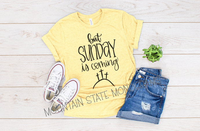 But Sunday is Coming | Easter Tee