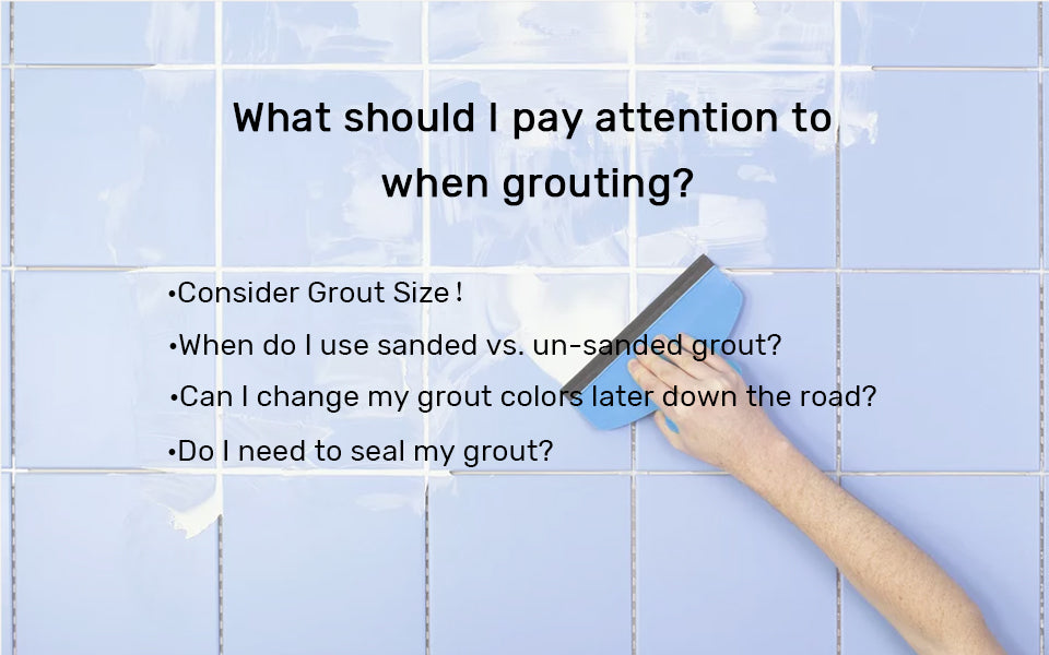 What should I pay attention to when grouting?