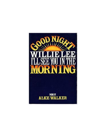GOOD NIGHT WILLIE LEE, I'LLL SEE YOU IN THE MORNING ;& REVOLTIONARY PETUNIAS AND OTHER POEMS